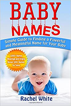 Book Baby Names: Simple Guide to Finding a Powerful and Meaningful Name for Your Baby