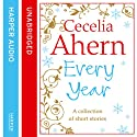 Cecelia Ahern Short Stories: The Every Year Collection Audiobook by Cecelia Ahern Narrated by Aoife McMahon
