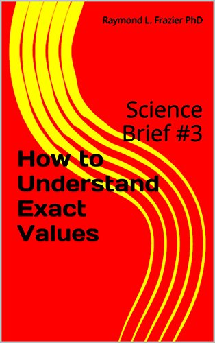 How to Understand Exact Values: Science Brief #3 (Science Briefs)