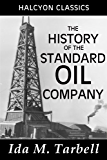 The History of the Standard Oil Company (Unexpurgated Edition) (Halcyon Classics)