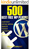 The Best WordPress Plugins: 500 Free WP Plugins for Creating an Amazing and Profitable Website (SEO, Social Media, Content, eCommerce, Images, Videos, Security)