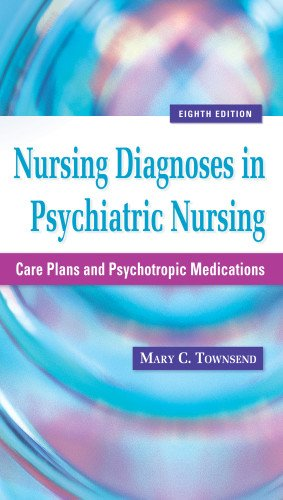 Nursing Diagnoses in Psychiatric Nursing: Care Plans and Psychotropic Medications (Townsend, Nursing Diagnoses in Psychiatric Nursing) by Brand: F.A. Davis Company