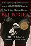 Ten Things I Learned from Bill Porter, Shelly Brady, 1577312031