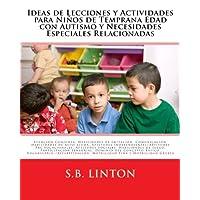 Ideas de Lecciones Y Actividades Para Niños de Temprana Edad Con Autismo Y Necesidades Especiales Relacionadas