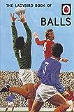 The Ladybird Book of Balls (Ladybird for Grown-Ups)