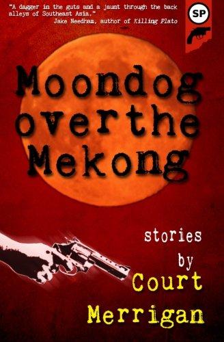 Moondog Over The Mekong: Short Stories by Court Merrigan