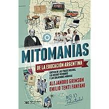 Mitomanías de las educación argentina: crítica de las frases hechas, las medias verdades y las soluciones mágicas (Singular) (Spanish Edition)