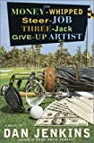 The Money-Whipped Steer-Job Three-Jack Give-up Artist, Dan Jenkins, 0385497237