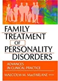 Family Treatment of Personality Disorders : Advances in Clinical Practice, , 0789017903