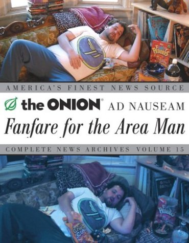 The Onion Ad Nauseam: Fanfare for the Area Man: Complete News Archives: 15