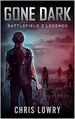 Gone Dark: Battlefield Z (Battlefield Z Legends Book 1) by [Lowry, Chris]