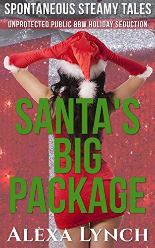 Santas Package Huge - Santa's Big Package: Unprotected Public BBW Holiday Seduction (Spontaneous Steamy Tales)