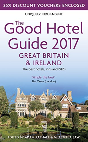The Good Hotel Guide Great Britain & Ireland 2017: The Best Hotels, Inns, & B&bs...
