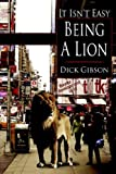 It Isn't Easy Being a Lion, Dick Gibson, 1425928919