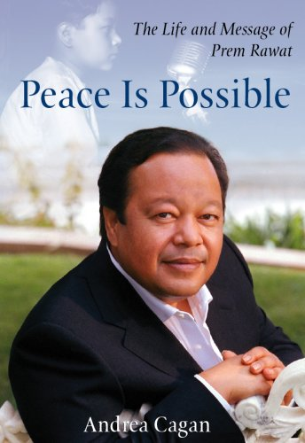 Peace Is Possible: The Life and Message of Prem Rawat