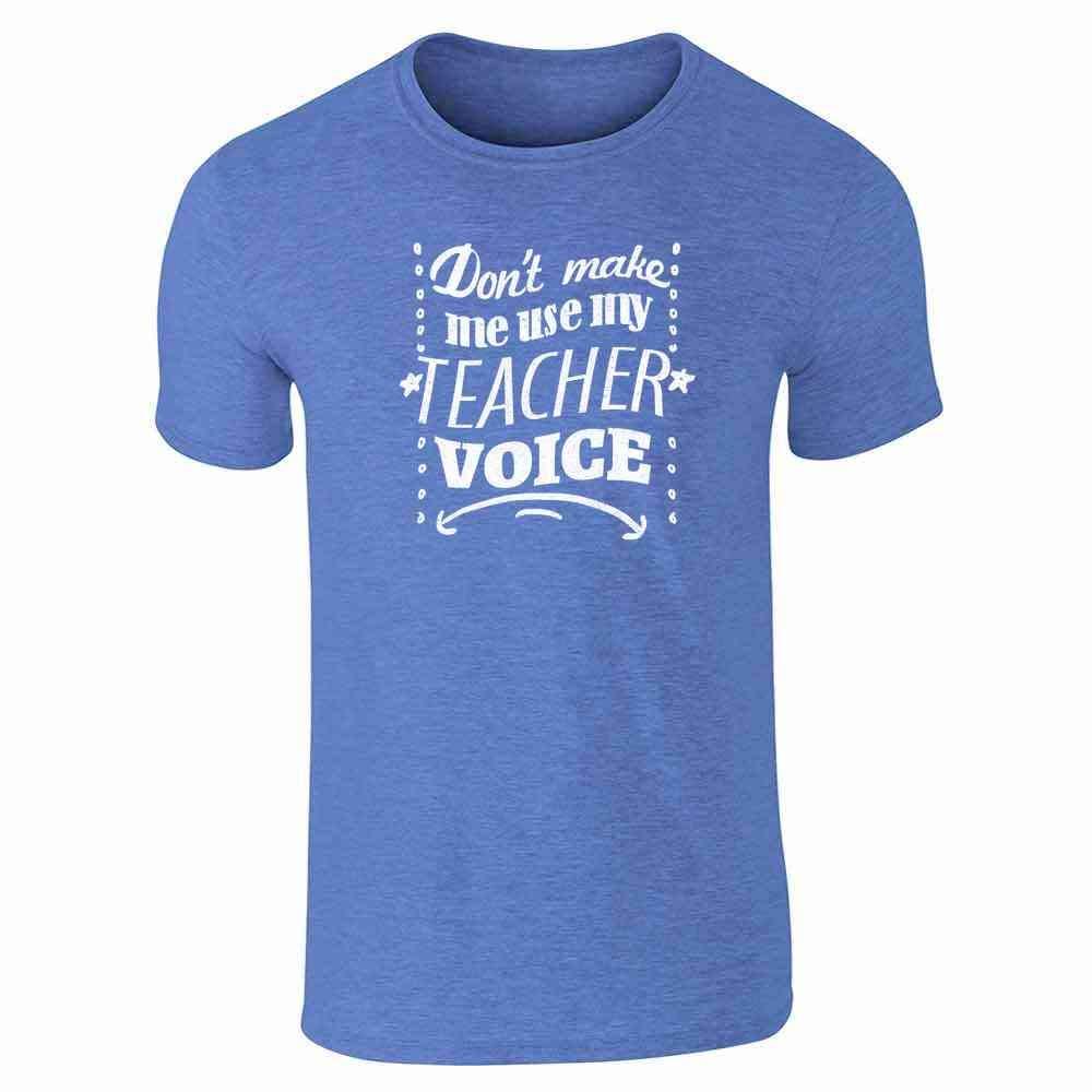 Pop Threads Dont Make Me Use My Teacher Voice Short Sleeve T-Shirt