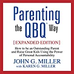 Parenting the QBQ Way: How to Be an Outstanding Parent and Raise Great Kids Using the Power of Personal Accountability | John G. Miller,Karen G. Miller