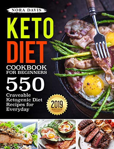 Keto Diet Cookbook For Beginners: 550 Craveable Ketogenic Diet Recipes for Everyday (Keto Cookbook) by Nora Davis