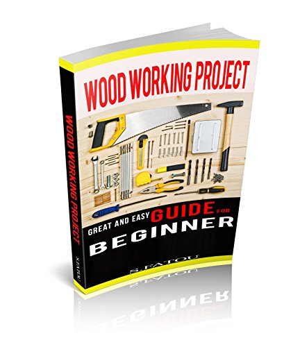 - WOODWORKING PROJECTS: GREAT AND EASY GUIDE FOR BEGINNER