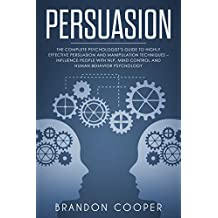 Persuasion: The Complete Psychologist's Guide to Highly Effective Persuasion and Manipulation Techniques – Influence People with NLP, Mind Control and ... PSYCHOLOGY,SEDUCTION,PUA,BRAINWASHING)