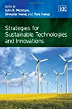 Strategies for Sustainable Technologies and Innovations, John R. McIntyre and Silvester Ivanaj, 1781006822