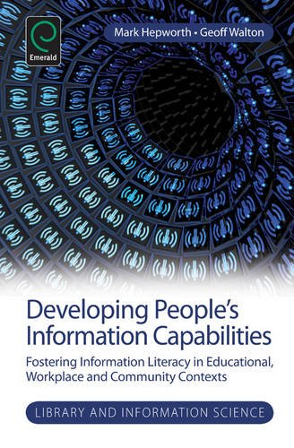 Developing People's Information Capabilities: Fostering Information Literacy in Educational, Workplace and Community Contexts (Library and Information ... (Library and Information Science (Paperback))