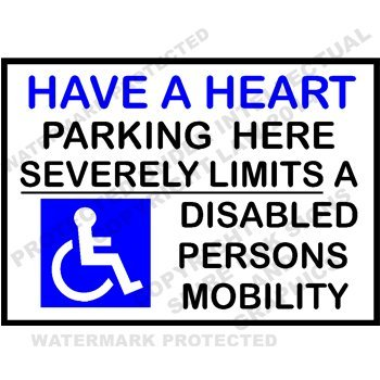 Option 1 297x210x3mm PVC Have a Heart Parking Here SEVERELY Limits a Disabled Persons Mobility Parking Space Sign