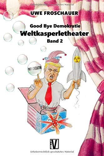 Weltkasperletheater: Band 2: Good Bye Demokratie