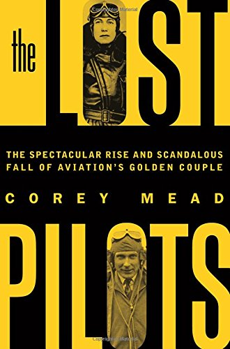 The Lost Pilots: The Spectacular Rise and Scandalous Fall of Aviation's Golden ()