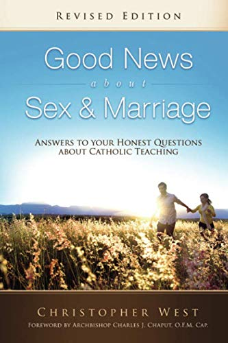 Good News About Sex & Marriage (Revised Edition): Answers to Your Honest Questions about Catholic Teaching ()