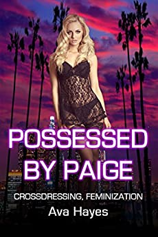 Possessed By Paige: Crossdressing, Feminization by [Hayes, Ava]
