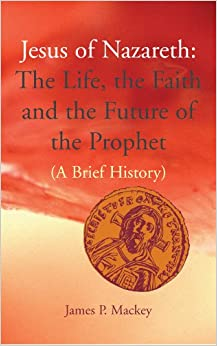 Jesus of Nazareth: The Life, the Faith and the Future of the Prophet. A Brief History