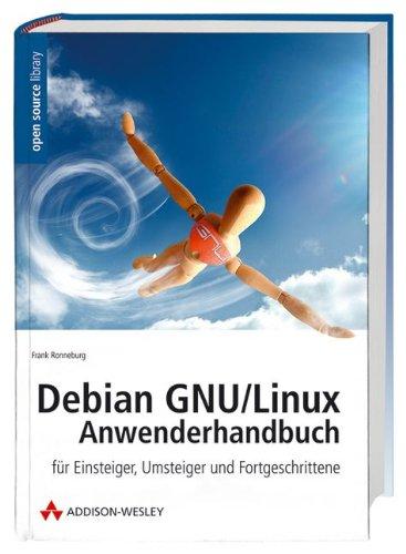 Debian/GNU Linux Anwenderhandbuch: für Einsteiger, Umsteiger und Fortgeschrittene (Open Source Library)