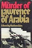 The Murder of Lawrence of Arabia, Matthew Eden, 0690017901