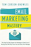 img - for Email Marketing Mastery: The Step-By-Step System for Building an Email List of Raving Fans Who Buy From You and Share Your Message book / textbook / text book