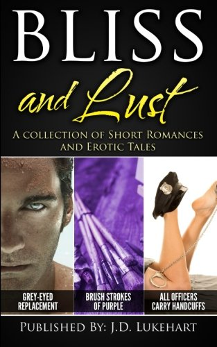 Bliss And Lust: A Collection Of Short Romances And Erotic