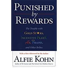Punished by Rewards: The Trouble with Gold Stars, Incentive Plans, A's, Praise and Other Bribes by Alfie Kohn (2000-03-21)