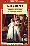 Front cover for the book Laura Secord: The Heroic Adventures of a Canadian Legend (Amazing Stories) by Cheryl MacDonald