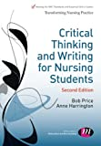 Critical Thinking and Writing for Nursing Students (Transforming Nursing Practice Series), Bob Price, Anne Harrington, 1446256448