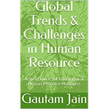Global Trends & Challenges in Human Resource: A Short Guide for International Human Resource Managers