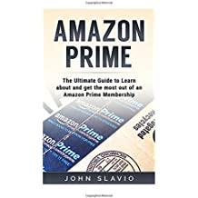 Amazon Prime: The Ultimate Guide to Learn about and get the most out of an Amazon Prime Membership (Learn about Amazon Prime Books, Amazon Prime ... Amazon Prime Video and Amazon Prime Photos)