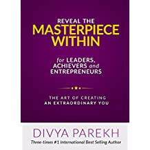 Reveal Your Masterpiece Within for Leaders, Achievers and Entrepreneurs: The Art of Creating Extraordinary You