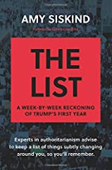 """The shocking first-draft history of the Trump regime, and its clear authoritarian impulses, based on the viral Internet phenom """"The Weekly List.""""      In the immediate aftermath of Donald Trump's election as president, Amy Siskind, a former W..."""