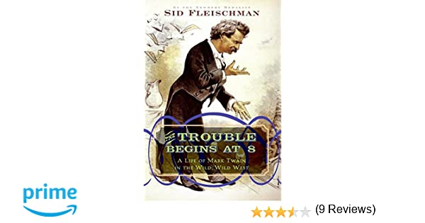 The Trouble Begins at 8: A Life of Mark Twain in the Wild, Wild ...
