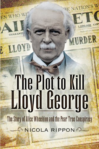 Read Online THE PLOT TO KILL LLOYD GEORGE: The Story of Alice Wheeldon and the Peartree Conspiracy pdf epub