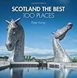 Scotland The Best 100 Places: Extraordinary places and where best to walk, eat and sleep by Peter Irvine (2014-10-09)