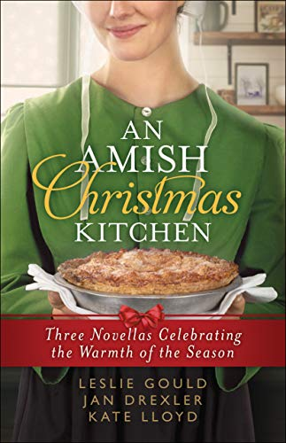An Amish Christmas Kitchen: Three Novellas Celebrating the Warmth of the Season by [Gould, Leslie, Drexler, Jan, Lloyd, Kate]