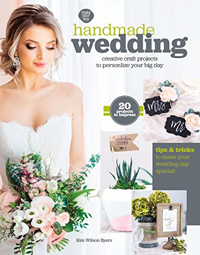 Handmade Wedding: Creative Craft Projects to Personalize Your Big Day (Tips & tricks to make your wedding day special) - 20 DIY Projects to impress