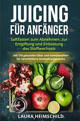 juicing-fr-anfnger-saftfasten-zum-abnehmen-zur-entgiftung-und-entlastung-des-stoffwechsels-mit-110-gesunden-obst-und-gemsesften-fr-verschiedene-anwendungszwecke