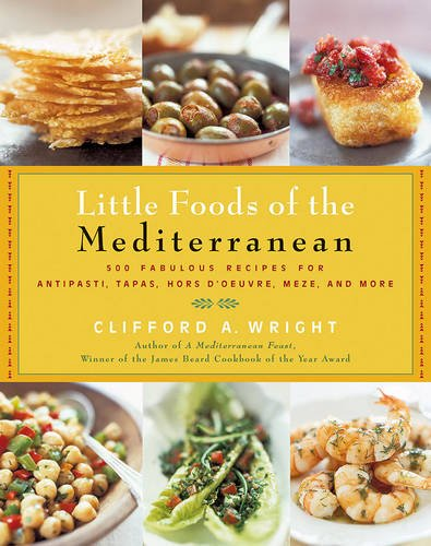 The Little Foods Of The Mediterranean  500 Fabulous Recipes For Antipasti  Tapas  Hors Doeuvre  Meze  And More  Non